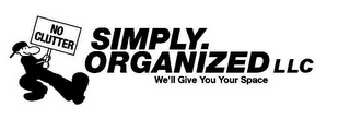 mark for NO CLUTTER SIMPLY ORGANIZED LLC WE'LL GIVE YOU YOUR SPACE, trademark #78594338