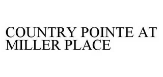 mark for COUNTRY POINTE AT MILLER PLACE, trademark #78594388