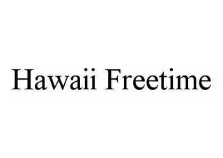 mark for HAWAII FREETIME, trademark #78594573