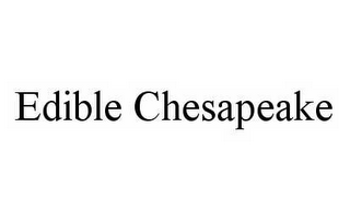 mark for EDIBLE CHESAPEAKE, trademark #78595178