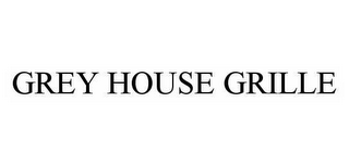 mark for GREY HOUSE GRILLE, trademark #78595232