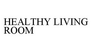 mark for HEALTHY LIVING ROOM, trademark #78595469