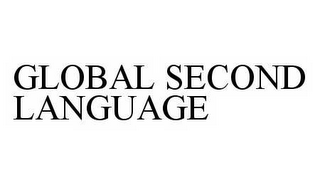 mark for GLOBAL SECOND LANGUAGE, trademark #78595518