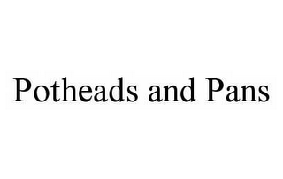mark for POTHEADS AND PANS, trademark #78595724