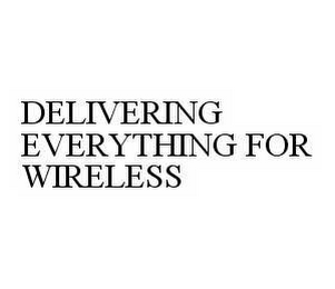mark for DELIVERING EVERYTHING FOR WIRELESS, trademark #78595984