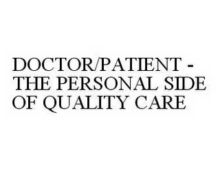 mark for DOCTOR/PATIENT - THE PERSONAL SIDE OF QUALITY CARE, trademark #78596293