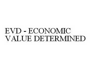 mark for EVD - ECONOMIC VALUE DETERMINED, trademark #78596359