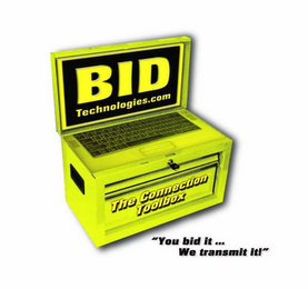 "mark for BID TECHNOLOGIES.COM THE CONNECTION TOOLBOX ""YOU BID IT..  WE TRANSMIT IT!"", trademark #78596668"