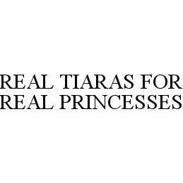 mark for REAL TIARAS FOR REAL PRINCESSES, trademark #78597196