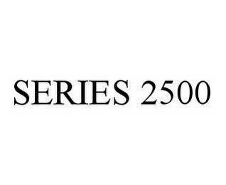 mark for SERIES 2500, trademark #78597204