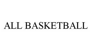 mark for ALL BASKETBALL, trademark #78597345