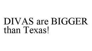 mark for DIVAS ARE BIGGER THAN TEXAS!, trademark #78598105
