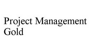 mark for PROJECT MANAGEMENT GOLD, trademark #78598112