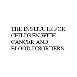 mark for THE INSTITUTE FOR CHILDREN WITH CANCER AND BLOOD DISORDERS, trademark #78598340