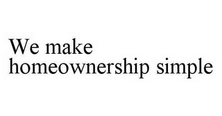 mark for WE MAKE HOMEOWNERSHIP SIMPLE, trademark #78598572