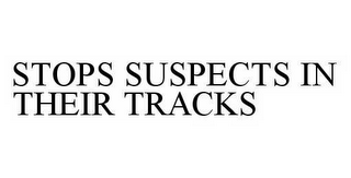 mark for STOPS SUSPECTS IN THEIR TRACKS, trademark #78598644