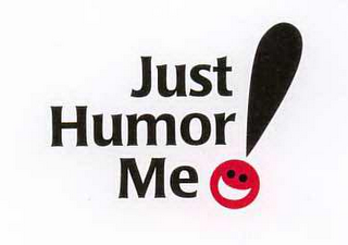 mark for JUST HUMOR ME!, trademark #78599148