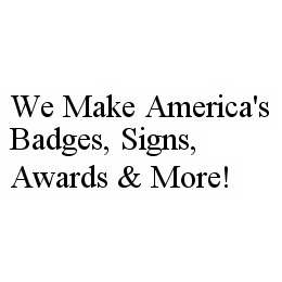 mark for WE MAKE AMERICA'S BADGES, SIGNS, AWARDS & MORE!, trademark #78599174
