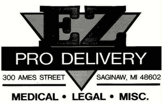 mark for EZ PRO DELIVERY 300 AMES STREET SAGINAW, MI 48602 MEDICAL · LEGAL · MISC, trademark #78599185