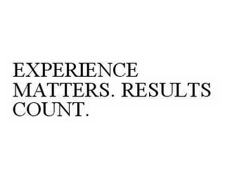 mark for EXPERIENCE MATTERS. RESULTS COUNT., trademark #78599194