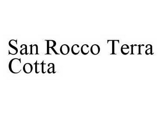 mark for SAN ROCCO TERRA COTTA, trademark #78599793