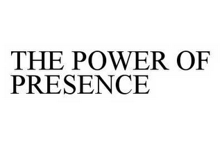 mark for THE POWER OF PRESENCE, trademark #78600863