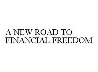 mark for A NEW ROAD TO FINANCIAL FREEDOM, trademark #78600890