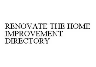 mark for RENOVATE THE HOME IMPROVEMENT DIRECTORY, trademark #78602324