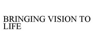 mark for BRINGING VISION TO LIFE, trademark #78603043