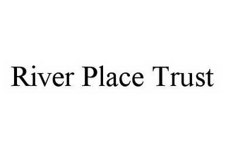 mark for RIVER PLACE TRUST, trademark #78603070