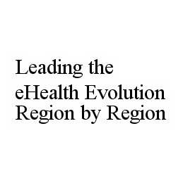 mark for LEADING THE EHEALTH EVOLUTION REGION BY REGION, trademark #78603169