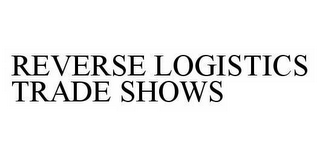 mark for REVERSE LOGISTICS TRADE SHOWS, trademark #78604625