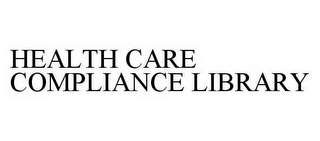 mark for HEALTH CARE COMPLIANCE LIBRARY, trademark #78604647