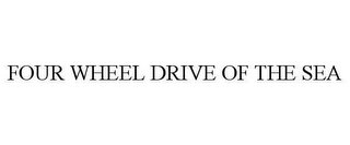 mark for FOUR WHEEL DRIVE OF THE SEA, trademark #78605666