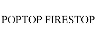 mark for POPTOP FIRESTOP, trademark #78606305
