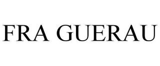 mark for FRA GUERAU, trademark #78607694