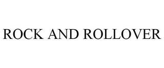 mark for ROCK AND ROLLOVER, trademark #78607729