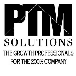 mark for PTM SOLUTIONS THE GROWTH PROFESSIONALS FOR THE 200% COMPANY, trademark #78607763