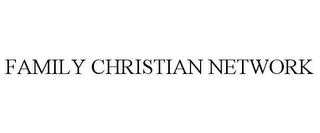 mark for FAMILY CHRISTIAN NETWORK, trademark #78608085