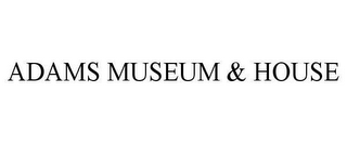 mark for ADAMS MUSEUM & HOUSE, trademark #78608852