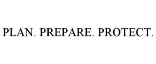 mark for PLAN. PREPARE. PROTECT., trademark #78608913