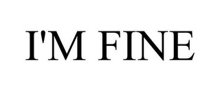 mark for I'M FINE, trademark #78609174