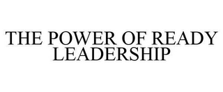 mark for THE POWER OF READY LEADERSHIP, trademark #78609469