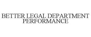 mark for BETTER LEGAL DEPARTMENT PERFORMANCE, trademark #78609662