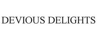 mark for DEVIOUS DELIGHTS, trademark #78610123