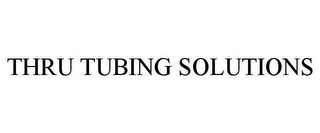 mark for THRU TUBING SOLUTIONS, trademark #78610822