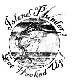 mark for ISLAND PLUNDER.COM GET HOOKED UP!, trademark #78611788