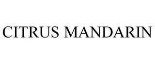 mark for CITRUS MANDARIN, trademark #78611960