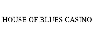 mark for HOUSE OF BLUES CASINO, trademark #78612053