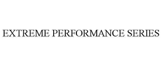 mark for EXTREME PERFORMANCE SERIES, trademark #78612062